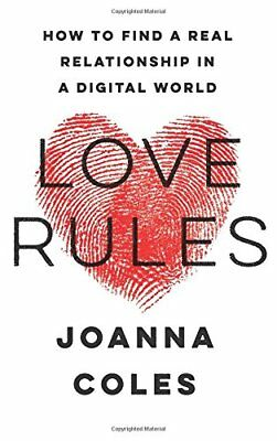 Love Rules : How to Find a Real Relationship in a Digital World-Joanna Coles