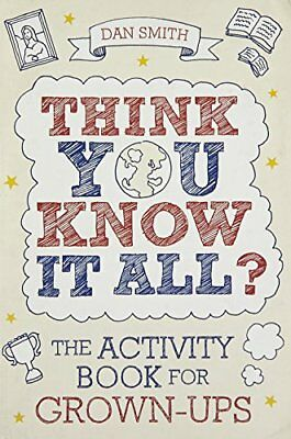 Think You Know it All?: The Activity Book for Grown-Ups-Dan Smith