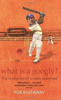 What Is A Googly?: The Mysteries Of Cricket Explained,Rob Eastaway