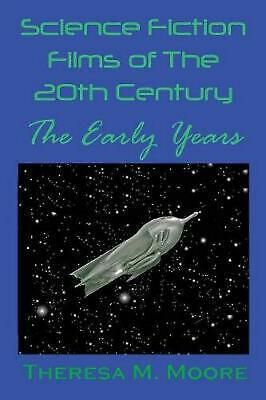 Science Fiction Films of the 20th Century: The Early Years by Theresa M. Moore P