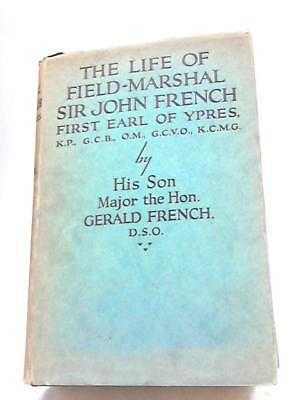 The Life of Field-Marshal Sir John French Major The Hon. Geral 1931 Book 10333