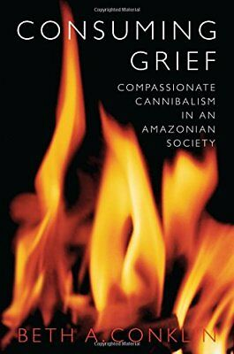 Consuming Grief: Compassionate Cannibalism in an Amazonian Society, Conklin-.