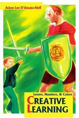 Creative Learning:Letters, Numbers,, D'Amato-Neff, Lee 9780595231621 New,,