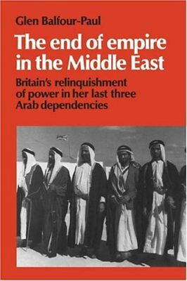 The End of Empire in the Middle East: Britain's, Balfour-Paul, Glen,,