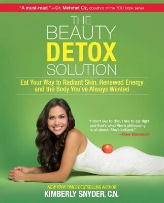 The Beauty Detox Solution: Eat Your Way to Radiant Skin, Renewed Energy and th,