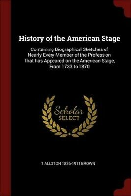 History of the American Stage: Containing Biographical Sketches of Nearly Every