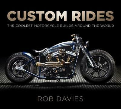 Custom Rides: The Coolest Motorcycle Builds Around the World by Robert Davies (E