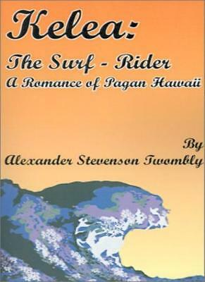 Kelea: The Surf-Rider: A Romance of Pagan Hawaii by Twombly, Stevenson New,,
