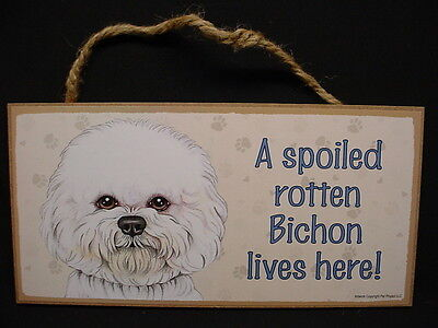 BICHON FRISE A Spoiled Rotten Dog SIGN wood HANGING Wall PLAQUE puppy USA MADE