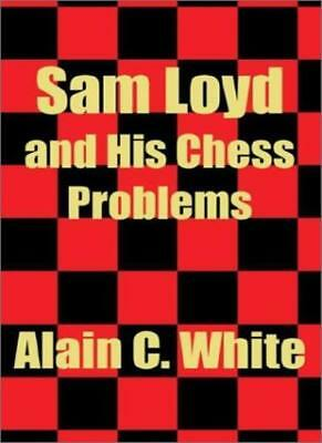 Sam Loyd and His Chess Problems, White, C. 9781410101662 Fast Free Shipping,,