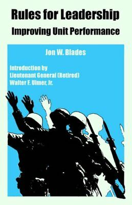 Rules for Leadership: Improving Unit Performance by Blades, Jon, W. New,,