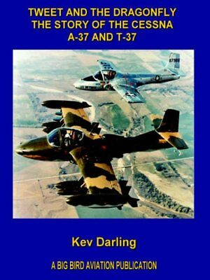 Tweet and the Dragonfly the Story of the Cessna A-37 and T-37, Darling, Kev,,