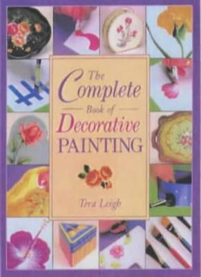 The Complete Book of Decorative Painting,Tera Leigh
