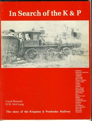 IN SEARCH OF THE K & P Kingston and Pembroke Railway Story ONTARIO 1981 BOOK