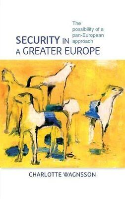 Security in a Greater Europe: The Possibility o, Wagnsson.+