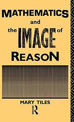 Mathematics and the Image of Reason (Philosophical Issues in Science), T HB**