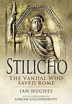Stilicho- The Vandal Who Saved Rome by Hughes, Ian | Paperback Book | 9781473829