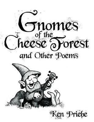 Gnomes of the Cheese Forest and Other Poems by Ken Priebe Hardcover Book Free Sh
