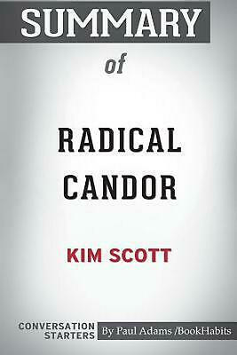 Summary of Radical Candor by Kim Scott: Conversation Starters by Paul Adams Pape