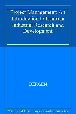 Project Management: An Introduction to Issues in Industrial Research and Devel,
