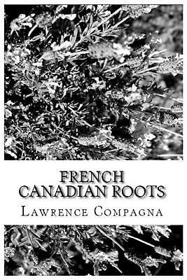 French-Canadian Roots: Researching Your French Canadian Family Tree and Genealog