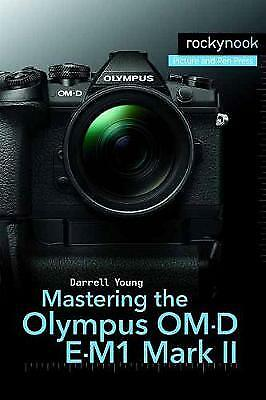 Mastering the Olympus OM-D E-M1 Mark II, Young, Darrell
