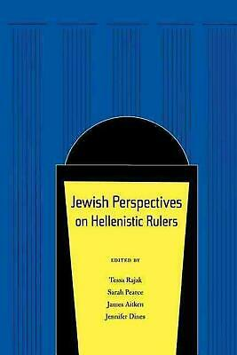 Jewish Perspectives on Hellenistic Rulers by Tessa Rajak (English) Hardcover Boo