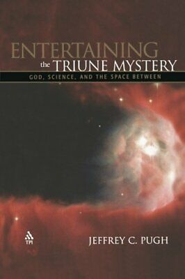 Entertaining the Triune Mystery: God, Science, ... by Pugh, Jeffrey C. Paperback