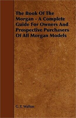 The Book of the Morgan - A Complete Guide for Owners and Prospective Purchasers
