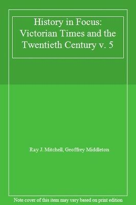 History in Focus: Victorian Times and the Twentieth Century v. 5,Ray J. Mitchel