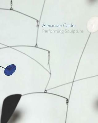 Alexander Calder: Performing Sculpture by Ann Coxon, NEW Book, (Hardcover) FREE