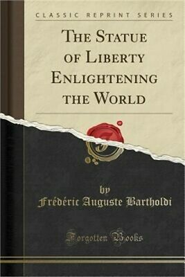 The Statue of Liberty Enlightening the World (Classic Reprint) (Paperback or Sof