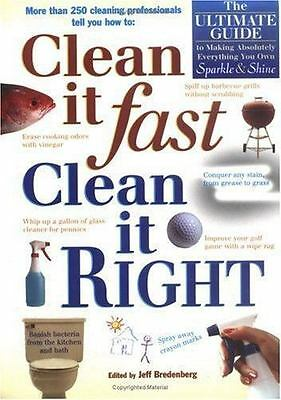 Clean It Fast, Clean It Right: The Ultimate Guide to Making Absolutely Everythin