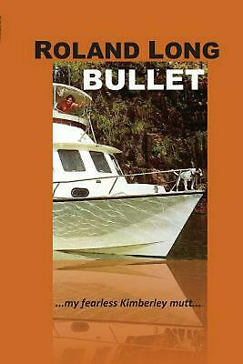 Bullet: ...My Fearless Kimberley Mutt... by Roland Long Paperback Book Free Ship
