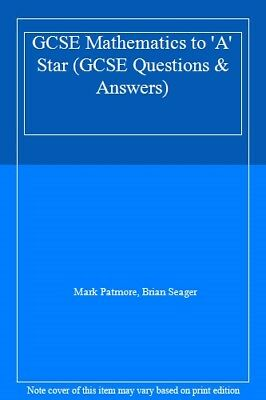 GCSE Mathematics to 'A' Star (GCSE Questions & Answers),Mark Patmore, Brian Se