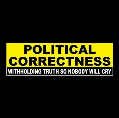 """POLITICAL CORRECTNESS: WITHHOLDING TRUTH SO NOBODY WILL CRY"" anti pc STICKER"