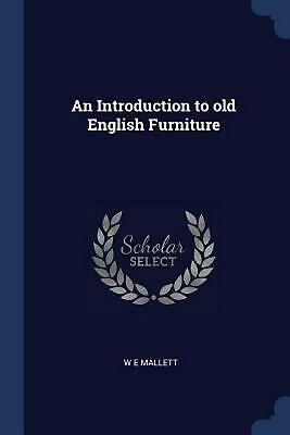Introduction to Old English Furniture by W.E. Mallett Paperback Book Free Shippi