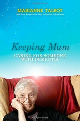 Keeping Mum: Caring for Someone with Dementia,Marianne Talbot