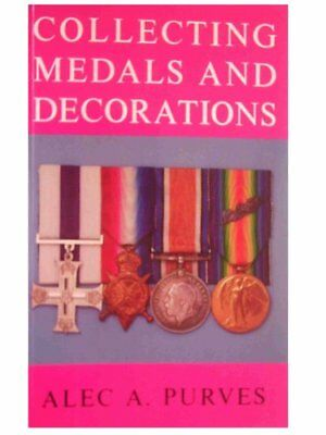 Collecting Medals and Decorations: The Medal Col... by Purves, Alec A. Paperback
