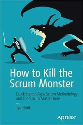 How to Kill the Scrum Monster: Quick Start to Agile Scrum Methodology and the Sc
