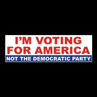 """I'M VOTING FOR AMERICA - NOT THE DEMOCRATIC PARTY"" Anti Liberal BUMPER STICKER"