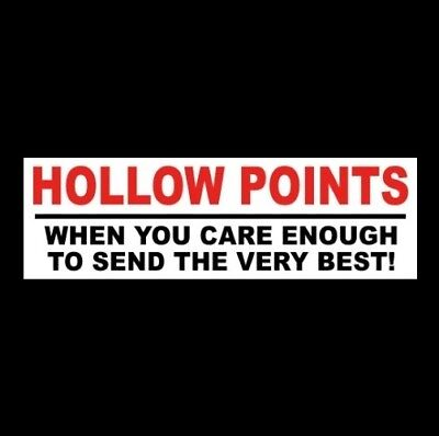 """HOLLOW POINTS - WHEN YOU CARE ENOUGH TO SEND THE VERY BEST"" gun rights STICKER"