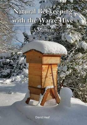 Natural Beekeeping With the Warre Hive: A Manual David Heaf Northern Bee Books
