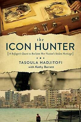 Icon Hunter - a Refugee`s Quest to Reclaim Her Nation`s Stolen Heritage by Tasou
