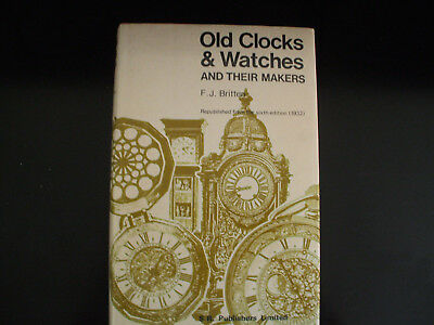 OLD CLOCKS AND WATCHES and their makers - F.J.Britten - 1977 rep.
