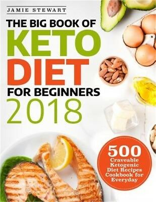 The Big Book of Keto Diet for Beginners 2018: 500 Craveable Ketogenic Diet Recip