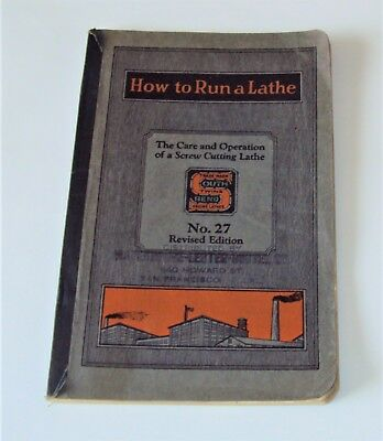 1928 How To Run A Lathe ~ Book No. 27 South Bend Lathe Works ~ Machinists Manual