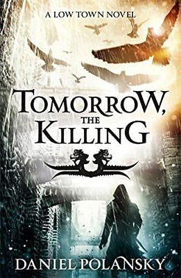 Tomorrow, the Killing (Low Town 2) by Polansky, Daniel, NEW Book, FREE & Fast