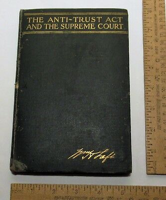 The ANTI-TRUST ACT And The SUPREME COURT - William Howard Taft - 1914 - hb BOOK