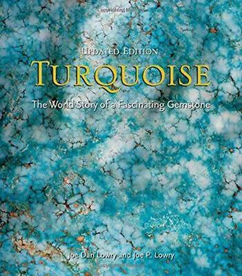 Turquoise: The World Story of a Fascinating Gemstone by Joe Dan Lowry Hardcover